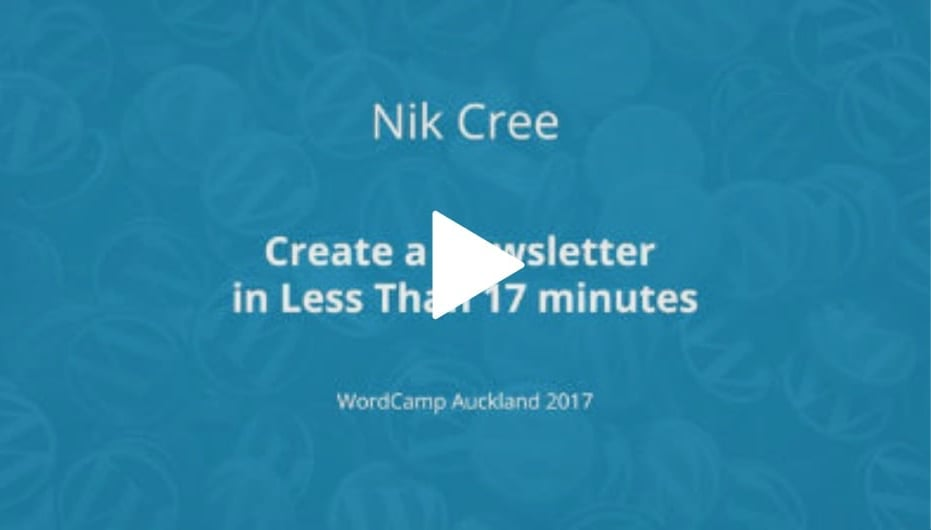 Create a Newsletter in Less Than 17 minutes Nik Cree WordCamp Auckland 2017